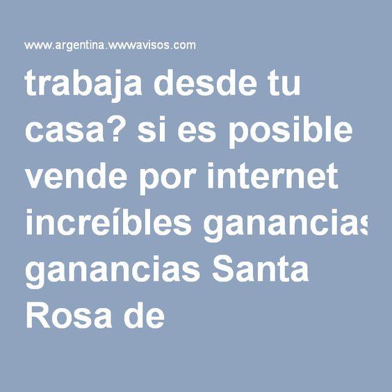 trabaja desde tu casa? si es posible vende por internet increíbles ganancias Santa Rosa de Calamuchita - WWW Avisos Argentina