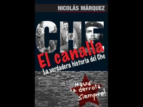 """Che Guevara """"El Canalla, La Verdadera Historia del Che"""" - Nicolas Marquez"""