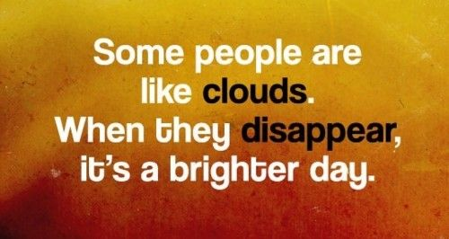 Some people are like clouds,...