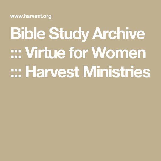 Bible Study Archive ::: Virtue for Women ::: Harvest Ministries