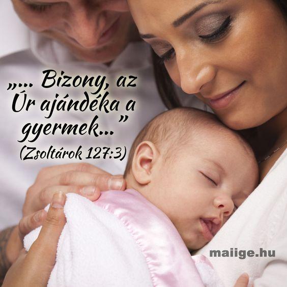 """""""...Bizony, az Úr ajándéka a gyermek..."""" Zsolt 127:3,"""