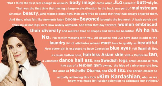 But what's really breaking the internet is this Tina Fey quote about Kim Kardashian's body image, from her 2011 book Bossypants, which is now doing the rounds on Twitter thanks to the latest images of Mrs Kanye West.   Tina Fey's Quotes On Kim Kardashian Really Are Breaking The Internet