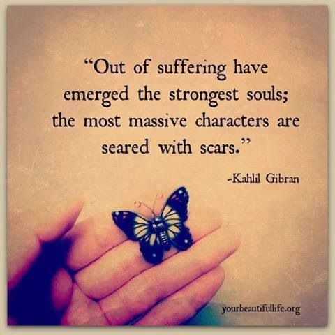 """""""Out of suffering have emerged the strongest souls; the most massive characters…"""