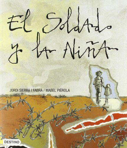 """Jordi Sierra i Fabra / Mabel Piérola. """"El soldado y la niña"""". Editorial Destino (8 a 12 años). También en catalán, """"El soldat i la nena"""". Está a la BPM de Cocentaina"""