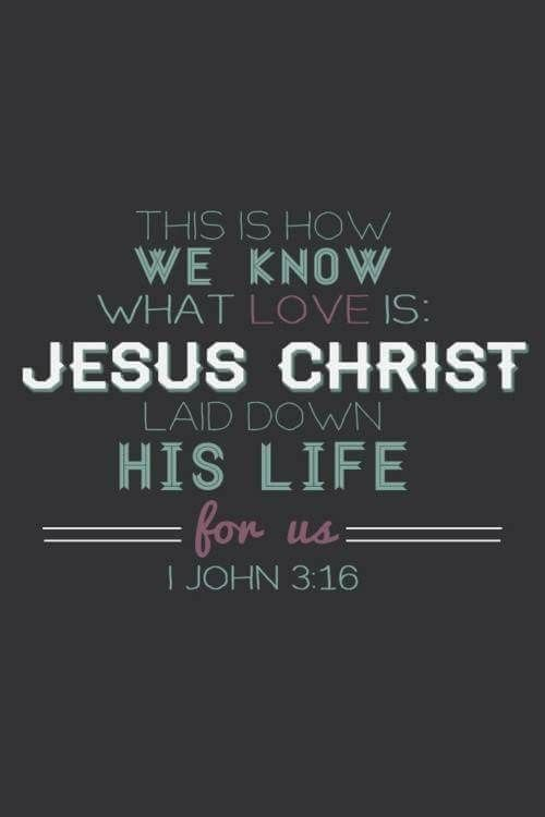 1 John 3:16 this is how we know what love is