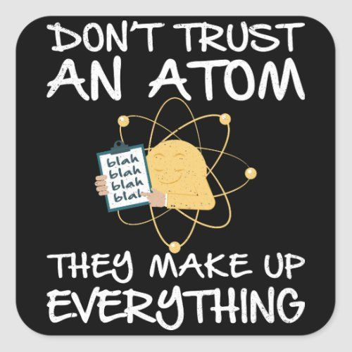 Funny Science Don 39 T Trust Atom They Make Up Square Sticker Mother S Day Gift Card Mothers Day Gifts From Daughter Mother S Day Gifts