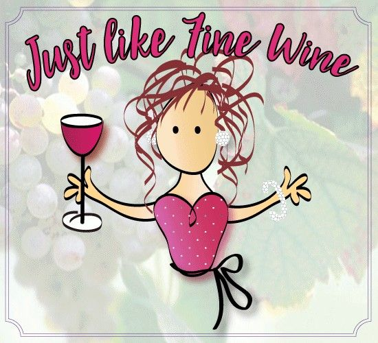 Pin By Janelle Andrade On Wine Time Like Fine Wine E Birthday Cards Free Card Making Birthday