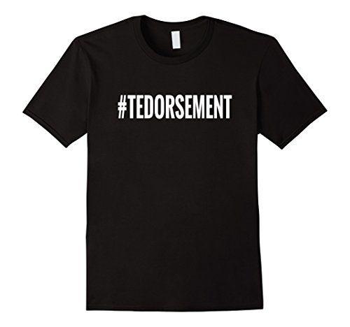 #TEDORSEMENT Shirt Ted Cruz endorses Trump for President. Texas Senator Ted Cruz endorses Donald Trump for President. Republican, Democrats and Independent Voters should cast a ballot for Trump. Hillary Clinton and Obama have nothing on Ted Cruz and Donald Trump.