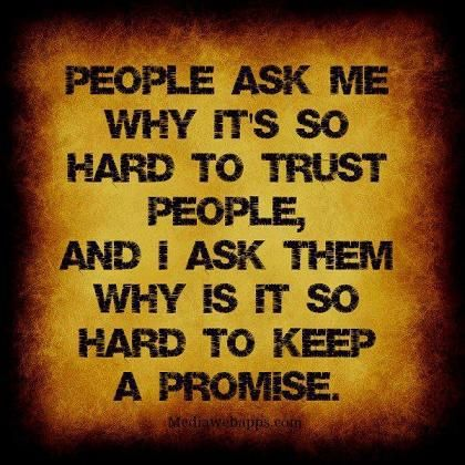 Trust and promises should not be broken.