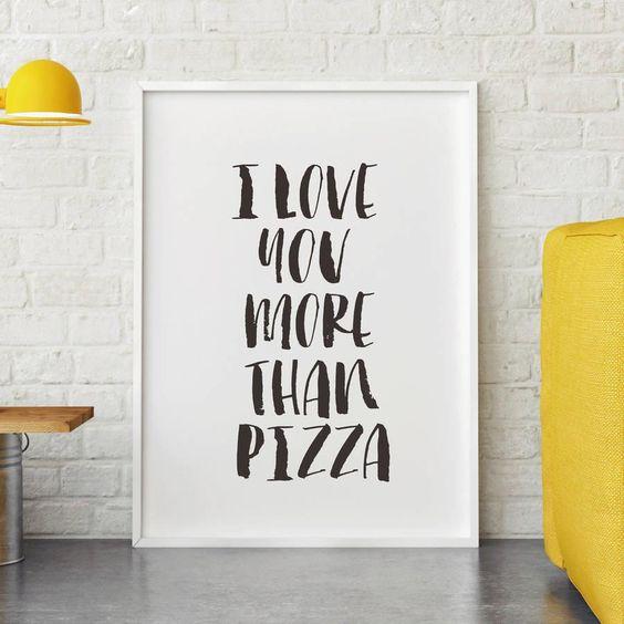 I Love You More than Pizza http://www.amazon.com/dp/B01B9JXPIE motivationmonday print inspirational black white poster motivational quote inspiring gratitude word art bedroom beauty happiness success motivate inspire