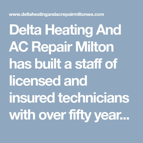 Delta Heating And Ac Repair Milton Has Built A Staff Of Licensed