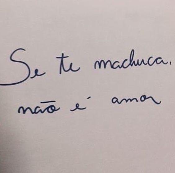 Se te machuca, não é amor. #frases #amor: