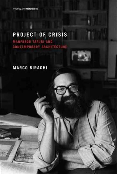 Project of Crisis: Manfredo Tafuri and Contemporary Architecture