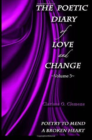 The Poetic Diary of Love and Change by Clarissa O. Clemens