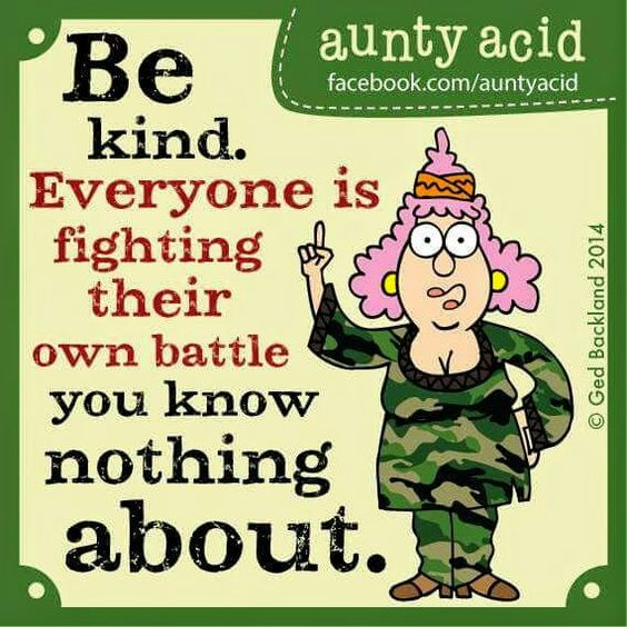 Be Kind..You don't know ones battle
