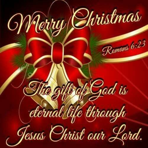 Merry Christmas... The Gift of God is eternal life through Jesus ...