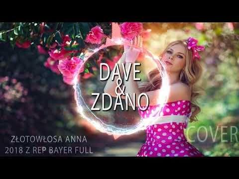 Dave Zdano Zlotowlosa Anna 2018 Disco Polo Z Rep Bayer Full Youtube Disco Polo Anna