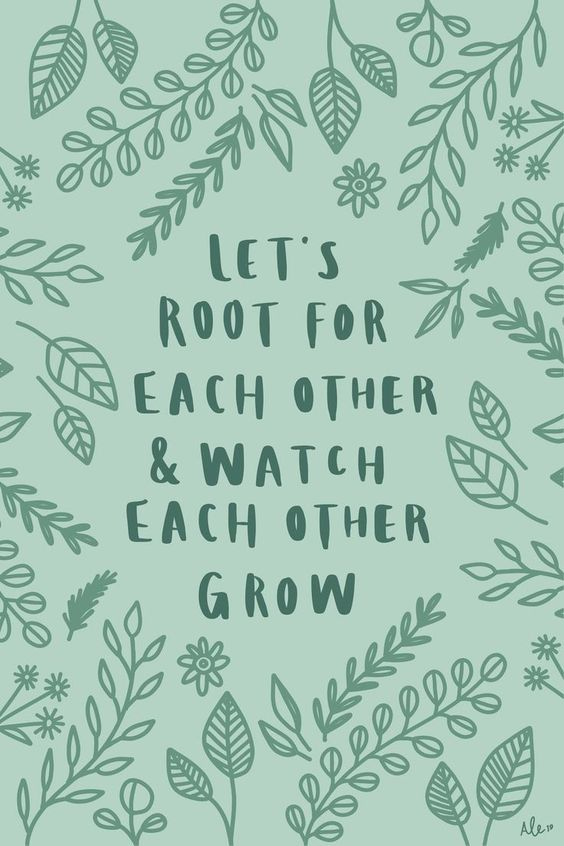 Let's root for each other & watch each other grow.  plant quotes // quotes about supporting others