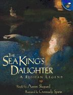 The Sea King's Daughter: A Russian Legend book by Aaron Shepard, Gennady Spirin (Illustrator) | 3 available editions | Alibris Books