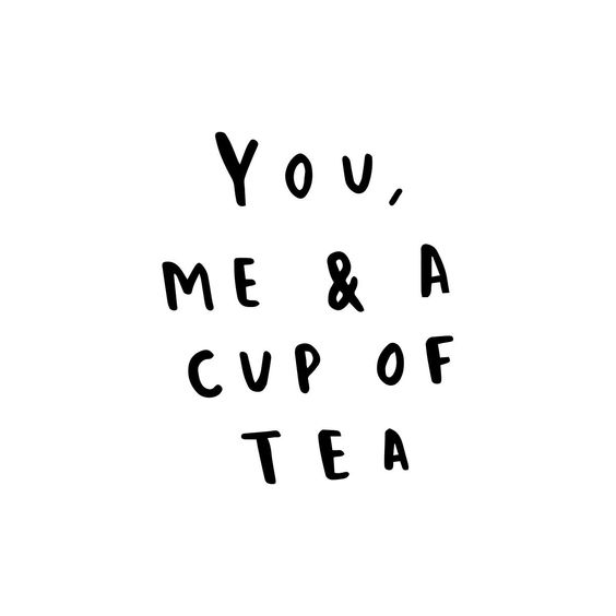 You, me and a cup of tea.