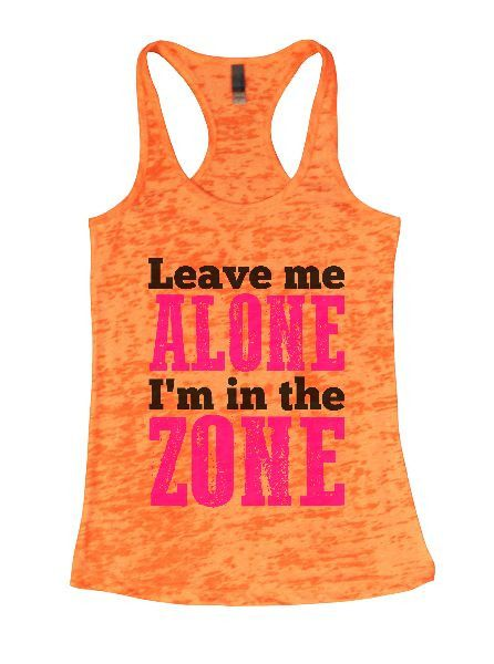 Leave Me Alone I'm In The Zone Burnout Tank Top By Funny Threadz