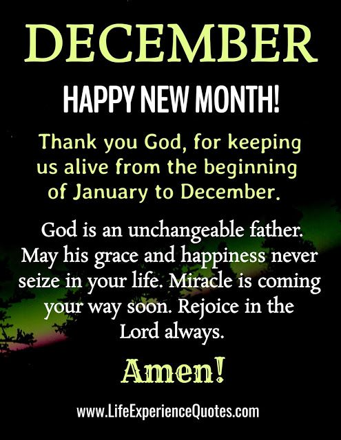 December Happy New Month Thank You God For Keeping Us Alive From The Beginning Of January To December New Month Quotes Happy New Month Quotes Happy New Month Prayers