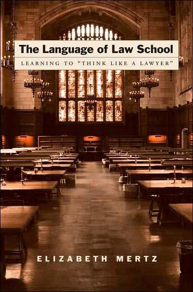 """Think Like a Lawyer"" The Language of Law School - In this linguistic study of law school education, Mertz shows how law professors employ the Socratic method between teacher and student, forcing the student to shift away from moral and emotional terms in thinking about conflict, toward frameworks of legal authority instead."