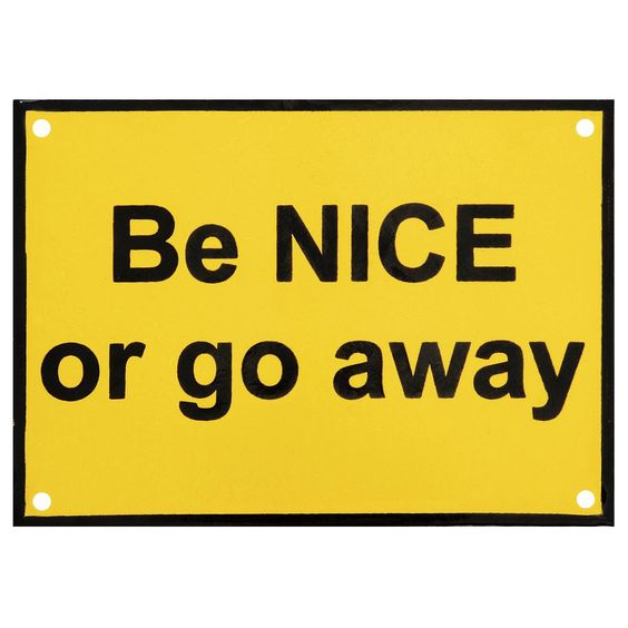 Be Nice Or Go Away, please!  There, I asked nicely :-)  Sign £14.99 UK