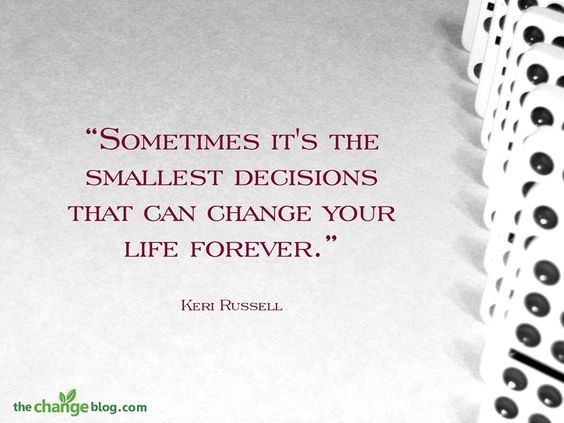 """""""Sometimes it's the smallest decisions that can change your life forever."""" – Keri Russell"""