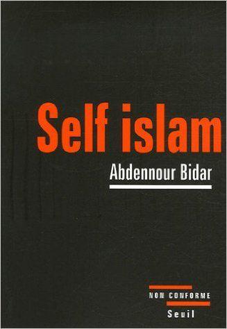 Amazon.fr - Self islam : Histoire d'un islam personnel - Abdennour Bidar…