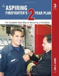 The Aspiring Firefighter's 2 Year Plan by Paul S. Lepore