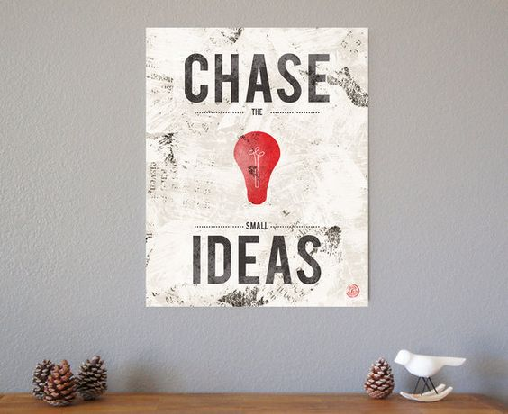 Chase the Small Ideas art print