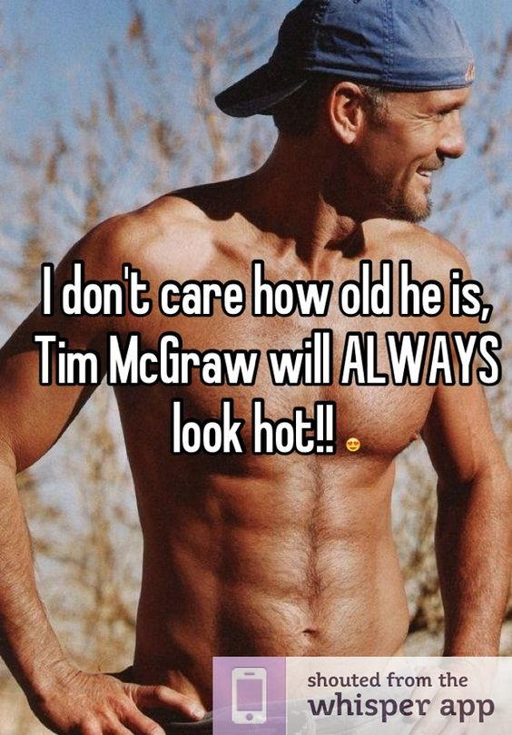 I don't care how old he is, Tim McGraw will ALWAYS look hot!!  he is hot
