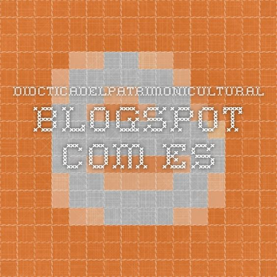Blog didcticadelpatrimonicultural.blogspot.com.es #patrimonio #cultura #didáctica #arte