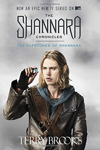The Elfstones of Shannara (The Shannara Chronicles) (TV Tie-in Edition): Terry Brooks   Paperback: 608 pages Publisher: Del Rey; Mti edition (December 1, 2015)