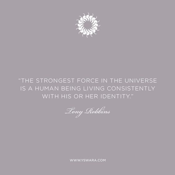 """""""The strongest force in the universe is a human being living consistently with his or her own identity."""" - Tony Robbins"""