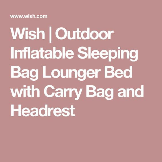 Wish | Outdoor Inflatable Sleeping Bag Lounger Bed with Carry Bag and Headrest