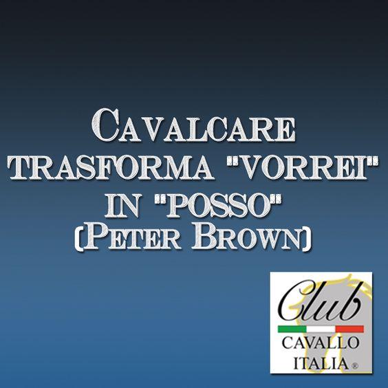 Cavalcare trasforma Vorrei in POSSO.  Peter Brown