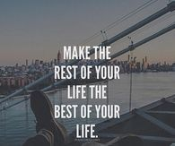 Make The Rest Of Your Life, The Best Of Your Life