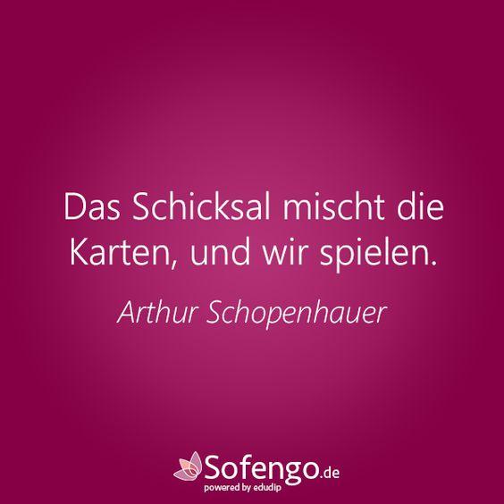 Das Schicksal mischt die Karten, und wir spielen. - Arthur Schopenhauer
