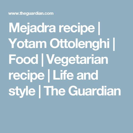 Mejadra recipe | Yotam Ottolenghi | Food | Vegetarian recipe | Life and style | The Guardian