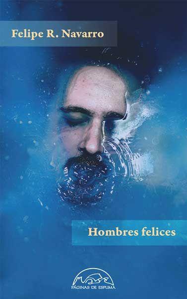 Hombres felices, de Felipe R. Navarro - Editorial Páginas de Espuma