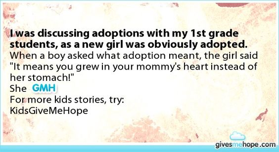 I was discussing adoptions with my 1st grade students, as a new girl was obviously adopted.