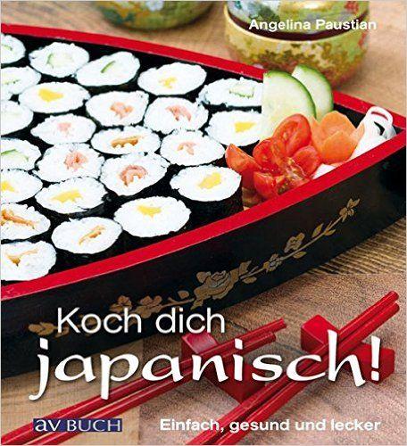 Koch dich japanisch!: Einfach, schnell, modern: Amazon.de: Angelina Paustian: Bücher