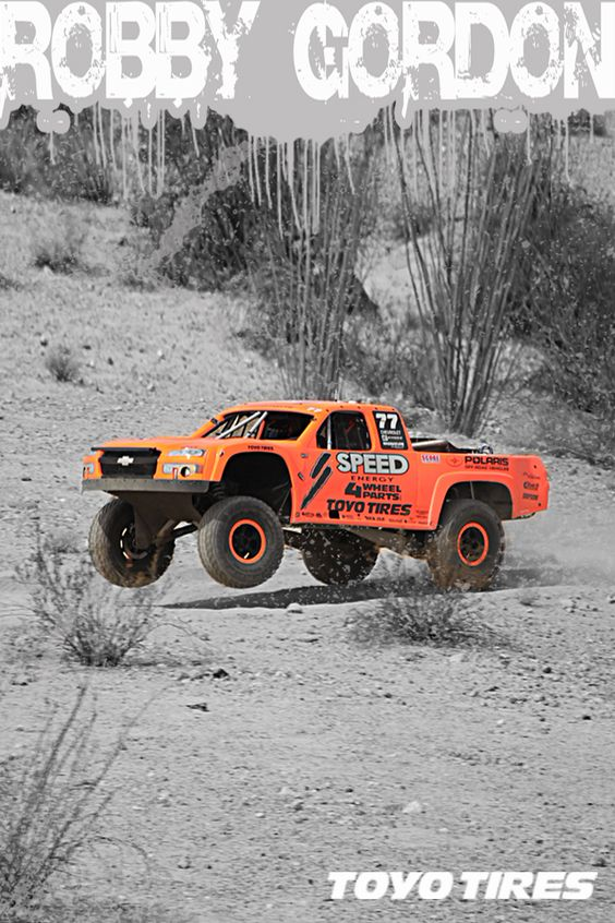 Robby Gordon - I will be in one of his trophy trucks tomorrow.