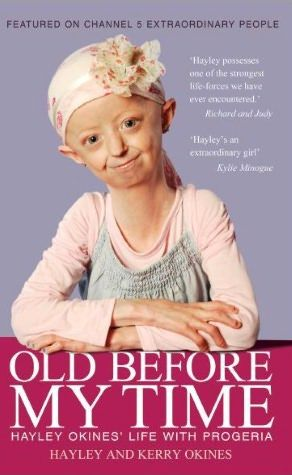 In Old Before My Time, Hayley & her mum Kerry reflect on her unusual life. Share Hayley's excitement as she travels the world meeting her pop heroes Kylie, Girls Aloud & Justin Bieber & her sadness as she loses her best friend to the disease at the age of 11. Now as she passes the age of 13 – the average life expectancy for a child with progeria –Hayley talks frankly about her hopes for the future & her pioneering drug trials in America which could unlock the secrets of ageing for everyone.:
