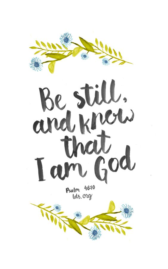 Be still, and know that I am God. —Psalm 46:10 #scripture #LDS: