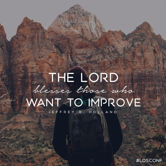 """The Lord blesses those who want to improve."" -Elder Jeffrey R. Holland LDS…"