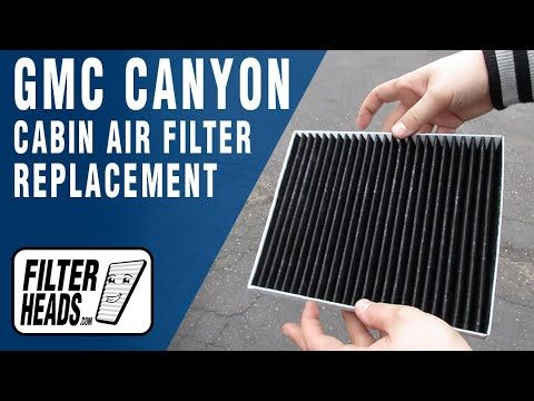 How To Replace Cabin Air Filter 2015 Gmc Canyon Cabin Air Filter Cabin Cabin Filter