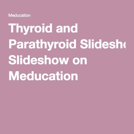 Thyroid and Parathyroid Slideshow on Meducation